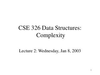 CSE 326 Data Structures:  Complexity