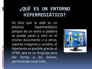 ¿Qué es un entorno  hipermediático ?