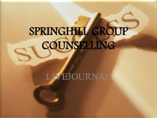 SPRINGHILL GROUP COUNSELLING - Livejournal