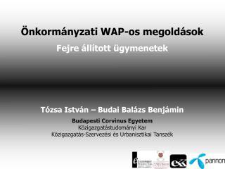 Önkormányzati WAP-os megoldások Fejre állított ügymenetek Tózsa István – Budai Balázs Benjámin
