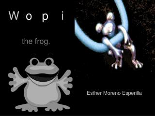 W   o p     i the frog.