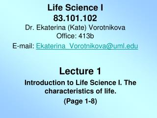 Lecture 1 Introduction to Life Science I. The characteristics of life.  (Page 1-8)