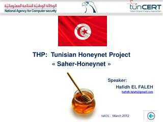 THP:   Tunisian  Honeynet Project  «  Saher -Honeynet » Speaker:	        	     Hafidh  EL FALEH