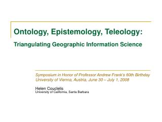 Ontology, Epistemology, Teleology: Triangulating Geographic Information Science