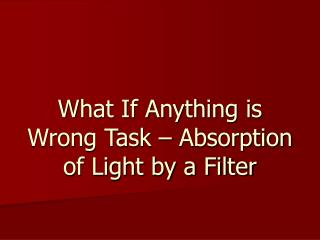 What If Anything is Wrong Task – Absorption of Light by a Filter
