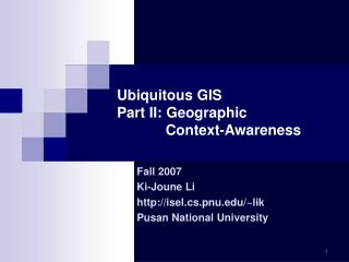 Ubiquitous GIS  Part II: Geographic              Context-Awareness