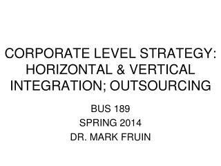 CORPORATE LEVEL STRATEGY: HORIZONTAL & VERTICAL INTEGRATION; OUTSOURCING