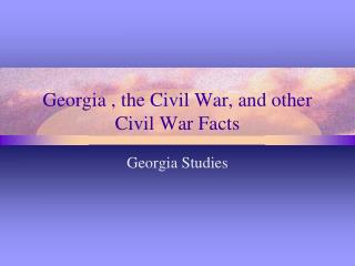 Georgia , the Civil War, and other Civil War Facts