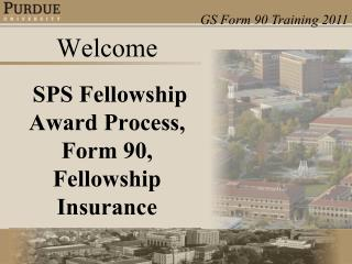 Welcome  SPS Fellowship Award Process, Form 90, Fellowship Insurance