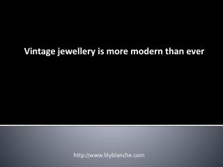 Vintage jewellery is more modern than ever