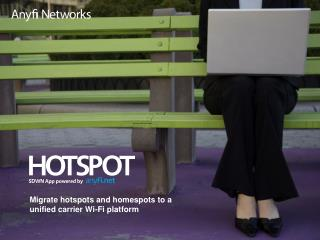 Migrate hotspots and  homespots  to a unified carrier Wi-Fi platform
