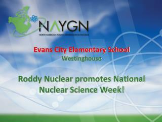 Evans City Elementary School Westinghouse Roddy Nuclear promotes National Nuclear Science Week!