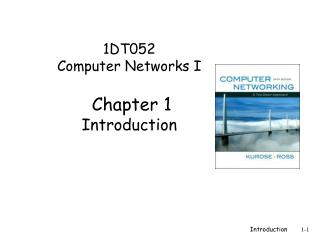 1DT052 Computer Networks I  Chapter 1 Introduction