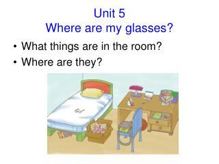 Unit 5   Where are my glasses?