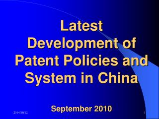 Latest Development of Patent Policies and System in China September 2010