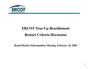 ERCOT True-Up Resettlement  Restart Criteria Discussion