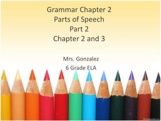 Grammar Chapter 2 Parts  of Speech Part  2  Chapter 2 and 3