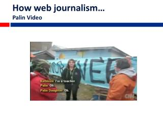 How web journalism… Palin Video