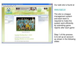 Our web site is found at  nrgsl The site is a league management system  and each team is