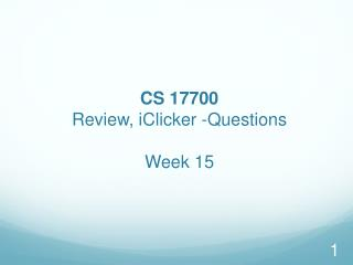 CS  17700  Review,  iClicker -Questions  Week  15