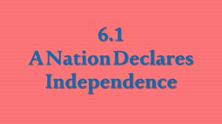 6.1  A Nation Declares Independence
