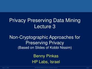 Privacy Preserving Data Mining Lecture 3 Non-Cryptographic Approaches for Preserving Privacy
