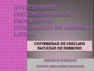 ANTECEDENTES HISTÓRICOS DE LOS PROCESOS DE INTEGRACIÓN DE AMÉRICA LATINA