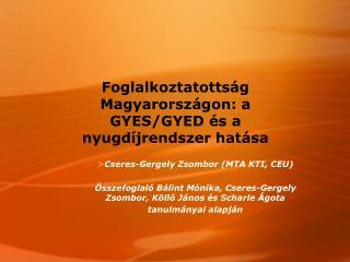 Foglalkoztatottság Magyarországon: a GYES/GYED és a nyugdíjrendszer hatása