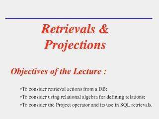 Retrievals & Projections