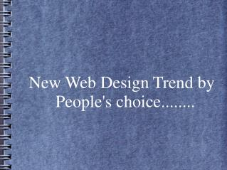 New Web Design Trend by People's choice........