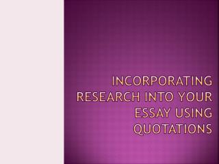 Incorporating research into your essay Using Quotations
