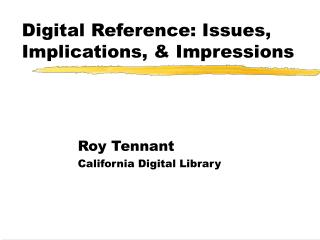 Digital Reference: Issues, Implications, & Impressions