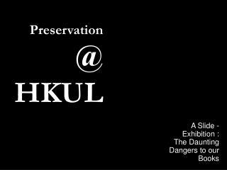 Preservation   @ HKUL