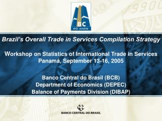 Banco Central do Brasil (BCB) Department of Economics (DEPEC) Balance of Payments Division (DIBAP)