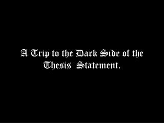 A Trip to the Dark Side of the Thesis  Statement.
