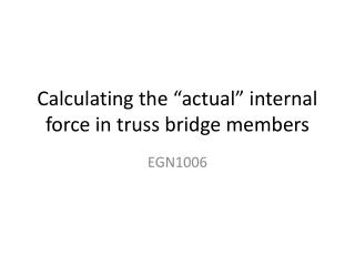 "Calculating the ""actual"" internal force in truss bridge members"