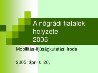 A nógrádi fiatalok helyzete 2005