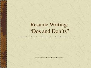 """Resume Writing: """"Dos and Don'ts"""""""