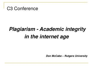 C3 Conference  Plagiarism - Academic integrity in the internet age