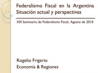 Federalismo Fiscal en la Argentina Situación actual y perspectivas