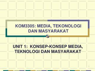 KOM3305: MEDIA, TEKONOLOGI  DAN MASYARAKAT