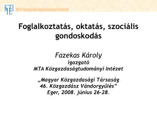 Foglalkoztatás, oktatás, szociális gondoskodás Fazekas Károly   igazgató