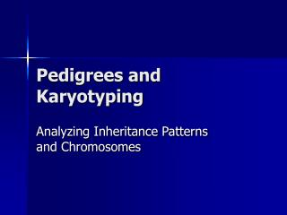 Pedigrees and Karyotyping