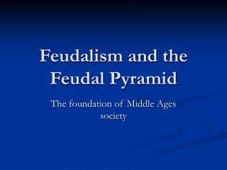 Feudalism and the Feudal Pyramid