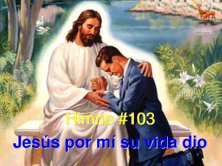 Himno #103 Jesús por mí su vida dio