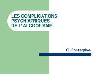 LES COMPLICATIONS PSYCHIATRIQUES  DE L' ALCOOLISME