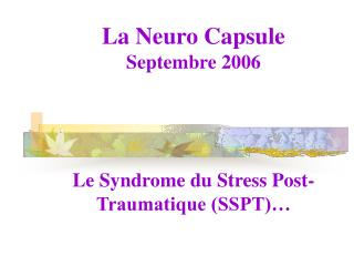 La Neuro Capsule Septembre 2006 Le Syndrome du Stress Post-Traumatique (SSPT)…