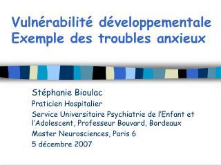 Vulnérabilité développementale Exemple des troubles anxieux