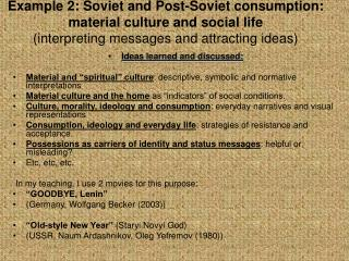 Example 2: Soviet and Post-Soviet consumption: material culture and social life