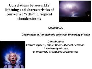 Chuntao Liu Department of Atmospheric sciences, University of Utah Contributors: